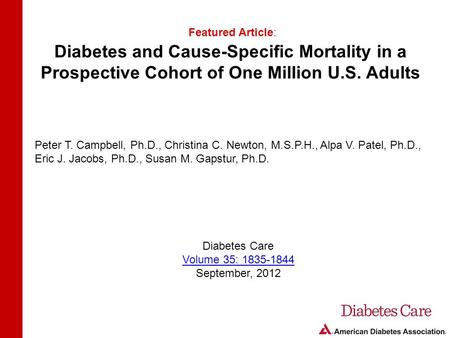 Diabetes and Cause-Specific Mortality in a Prospective Cohort of One Million U.S. Adults Featured Article: Peter T. Campbell, Ph.D., Christina C. Newton,