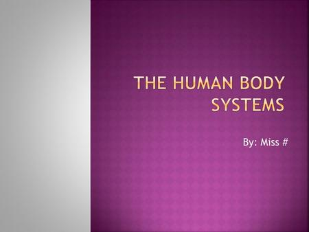 The Human Body Systems By: Miss #.