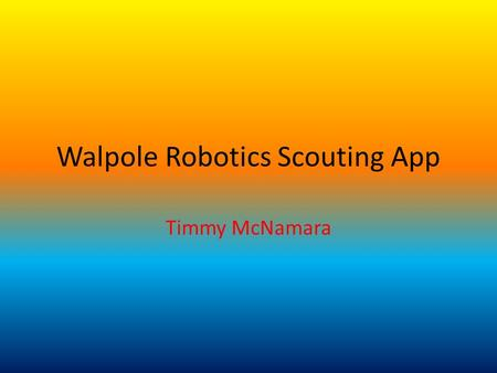 Walpole Robotics Scouting App Timmy McNamara. MIT App Inventor This is the website we used to design and program the app -