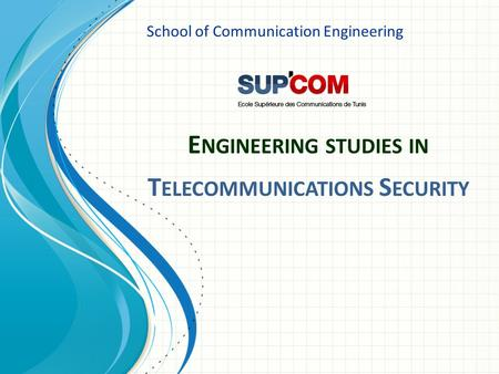 E NGINEERING STUDIES IN T ELECOMMUNICATIONS S ECURITY School of Communication Engineering.