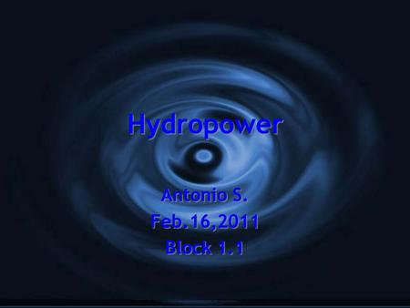 Hydropower Antonio S. Feb.16,2011 Block 1.1 Antonio S. Feb.16,2011 Block 1.1.