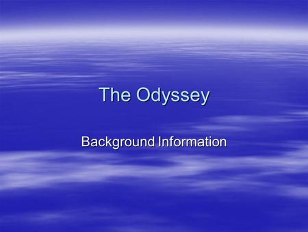 The Odyssey Background Information.  Almost 3000 years ago, people who lived in the starkly beautiful part of the world we now call Greece were telling.