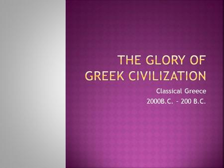 Classical Greece 2000B.C. – 200 B.C..  What direction is the Aegean Sea from Greece?  2000-1100 B.C. Three major civilizations prospered in the area.
