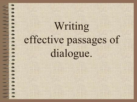 Writing effective passages of dialogue.