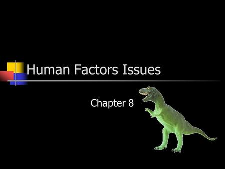 Human Factors Issues Chapter 8. What is Human Factors? Application of the scientific knowledge of human capabilities and limitations to the design of.
