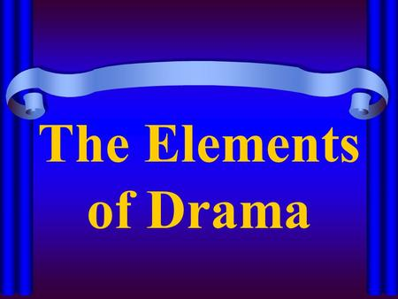 The Elements of Drama. Introduction to Drama What is DRAMA? – A drama or play is a form of literature that is performed for an audience either on stage.
