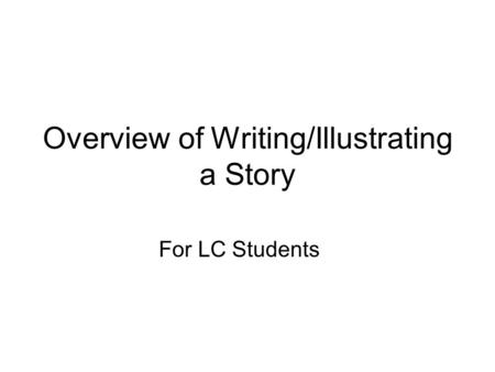 Overview of Writing/Illustrating a Story For LC Students.