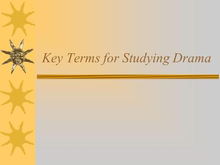 Key Terms for Studying Drama. Definition  Unlike short stories or novels, dramas/plays are written for the express purpose of performance.
