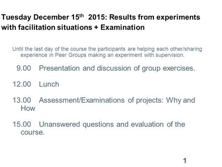Tuesday December 15 th 2015: Results from experiments with facilitation situations + Examination Until the last day of the course the participants are.
