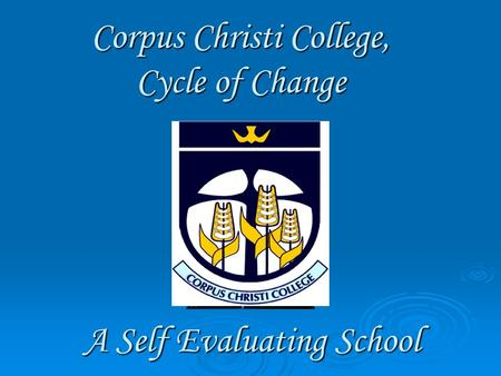 Corpus Christi College, Cycle of Change A Self Evaluating School.