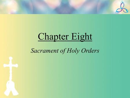 Chapter Eight Sacrament of Holy Orders. Hearing God's Voice When Abram was 75 years old he heard God's voice…. Moses heard God call out to him from a.