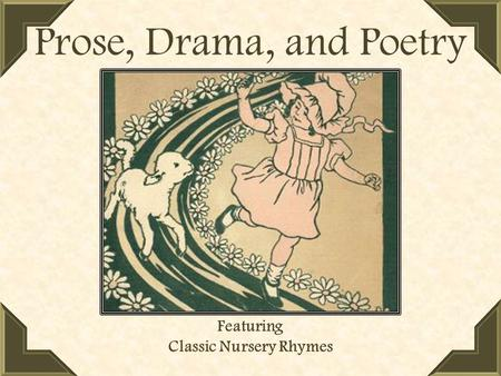 Prose, Drama, and Poetry Featuring Classic Nursery Rhymes.