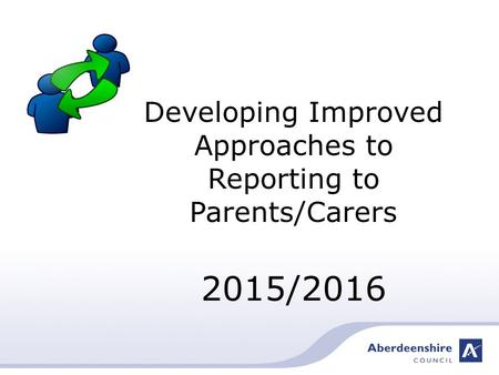 Developing Improved Approaches to Reporting to Parents/Carers 2015/2016.