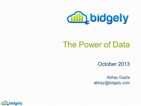 The Power of Data October 2013 Abhay Gupta 1.