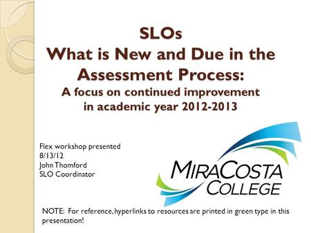 S LOs What is New and Due in the Assessment Process: A focus on continued improvement in academic year 2012-2013 NOTE: For reference, hyperlinks to resources.