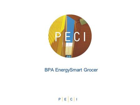 BPA EnergySmart Grocer. 2 What We'll Cover  EnergySmart Grocer Overview  Potential and Challenges  Program Elements  Program Process  Q & A.