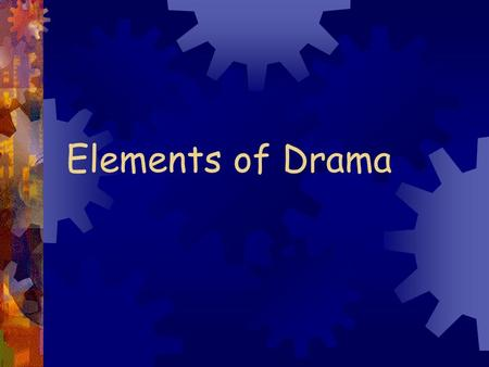Elements of Drama. What is drama? ✹ A composition in prose that presents a story entirely told in dialogue and action, and written with the intention.