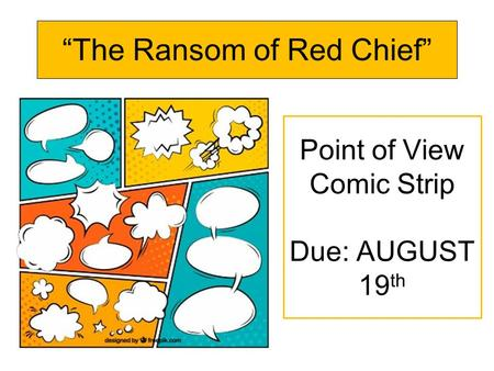 """The Ransom of Red Chief"" Point of View Comic Strip Due: AUGUST 19 th."