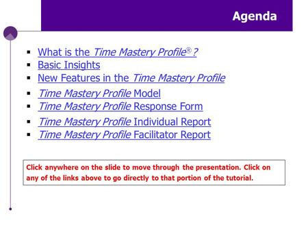 Agenda  What is the Time Mastery Profile ® ? What is the Time Mastery Profile ® ?  Basic Insights Basic Insights  New Features in the Time Mastery Profile.