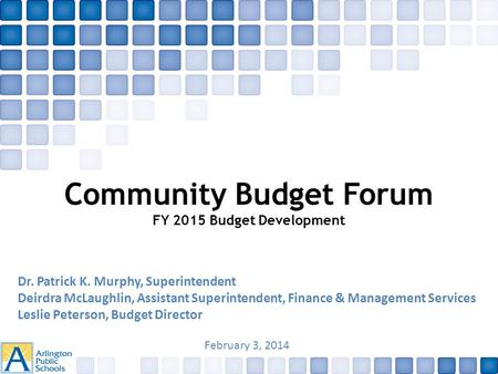 Community Budget Forum FY 2015 Budget Development Dr. Patrick K. Murphy, Superintendent Deirdra McLaughlin, Assistant Superintendent, Finance & Management.