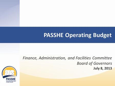 PASSHE Operating Budget Finance, Administration, and Facilities Committee Board of Governors July 8, 2013.