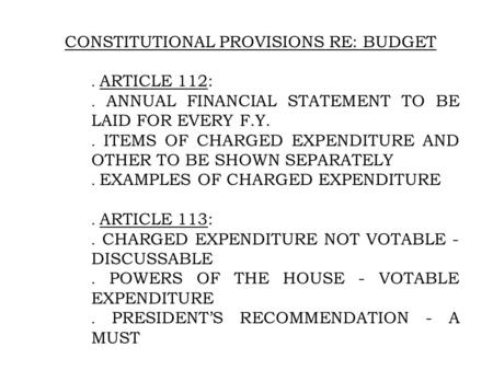 CONSTITUTIONAL PROVISIONS RE: BUDGET. ARTICLE 112:. ANNUAL FINANCIAL STATEMENT TO BE LAID FOR EVERY F.Y.. ITEMS OF CHARGED EXPENDITURE AND OTHER TO BE.