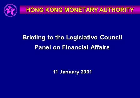 Briefing to the Legislative Council Panel on Financial Affairs 11 January 2001 HONG KONG MONETARY AUTHORITY.