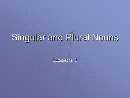 Singular and Plural Nouns Lesson 1. Singular Noun  Names one person, place, or thing.