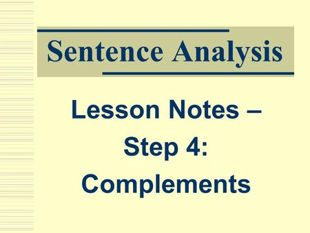 Sentence Analysis Lesson Notes – Step 4: Complements.