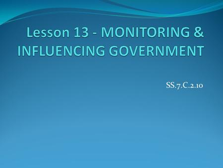 SS.7.C.2.10. Overview In this lesson, students will learn about and evaluate ways in which the media, individuals, and interest groups monitor and influence.