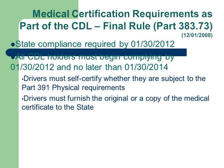 State compliance required by 01/30/2012 All CDL holders must begin complying by 01/30/2012 and no later than 01/30/2014 Drivers must self-certify whether.