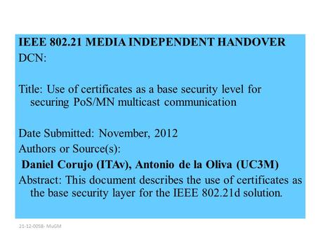 21-12-0058- MuGM IEEE 802.21 MEDIA INDEPENDENT HANDOVER DCN: Title: Use of certificates as a base security level for securing PoS/MN multicast communication.