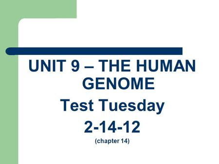 UNIT 9 – THE HUMAN GENOME Test Tuesday 2-14-12 (chapter 14)