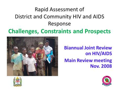 Rapid Assessment of District and Community HIV and AIDS Response Challenges, Constraints and Prospects Biannual Joint Review on HIV/AIDS Main Review meeting.