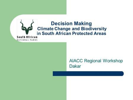 Decision Making Climate Change and Biodiversity in South African Protected Areas AIACC Regional Workshop Dakar.