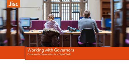 Preparing the Organisation for a Digital World Working with Governors.
