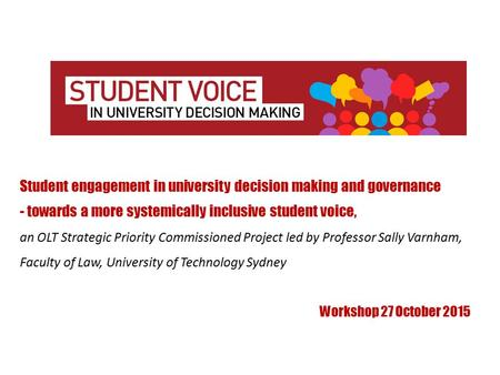 Student engagement in university decision making and governance - towards a more systemically inclusive student voice, an OLT Strategic Priority Commissioned.