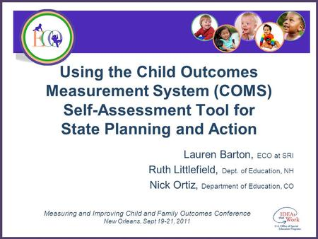 Measuring and Improving Child and Family Outcomes Conference New Orleans, Sept 19-21, 2011 Using the Child Outcomes Measurement System (COMS) Self-Assessment.