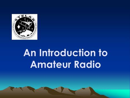 "An Introduction to Amateur Radio. The purpose of Amateur Radio ""To encourage self- training in radio"""