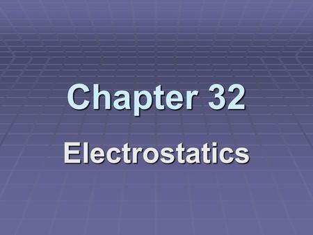 "Chapter 32 Electrostatics. ELECTRICITY is EVERYWHERE  Lightening  Static electricity(when you ""shock"" someone by touching them)  Atoms are held together."