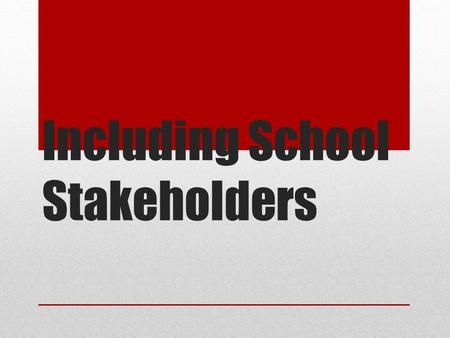 Including School Stakeholders. There are many individuals and groups associated with schools and many of these people are likely to have valuable ideas.