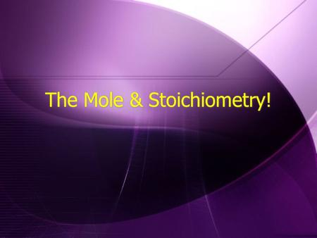 The Mole & Stoichiometry!. Important Conversion Factors  1 mole = 6.02  10 23 molecules or atoms = molar mass in grams = 22.4 L  1 mole = 6.02.