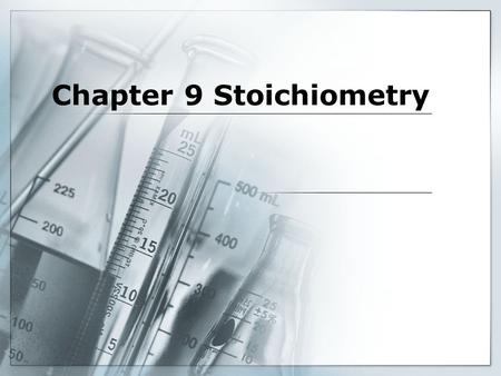 Chapter 9 Stoichiometry. Stoichiometry  The word stoichiometry derives from two Greek words: stoicheion (meaning element) and metron (meaning measure).