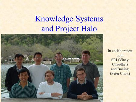 Knowledge Systems and Project Halo In collaboration with SRI (Vinay Chaudhri) and Boeing (Peter Clark)