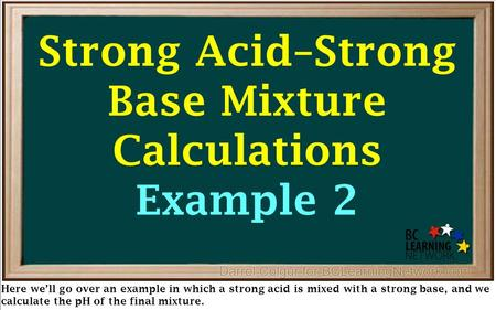 Here we'll go over an example in which a strong acid is mixed with a strong base, and we calculate the pH of the final mixture. Strong Acid–Strong Base.