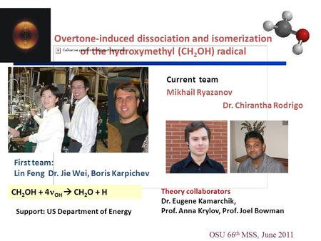 Current team Mikhail Ryazanov Dr. Chirantha Rodrigo Overtone-induced dissociation and isomerization of the hydroxymethyl (CH 2 OH) radical First team: