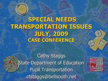 SPECIAL NEEDS TRANSPORTATION ISSUES JULY, 2009 CASE CONFERENCE SPECIAL NEEDS TRANSPORTATION ISSUES JULY, 2009 CASE CONFERENCE Cathy Staggs State Department.