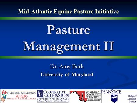 Pasture Management II Mid-Atlantic Equine Pasture Initiative Dr. Amy Burk University of Maryland.