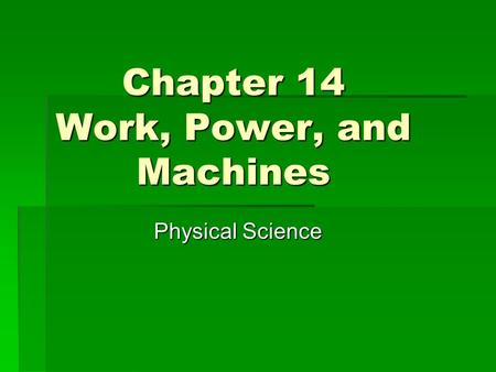 Chapter 14 Work, Power, and Machines