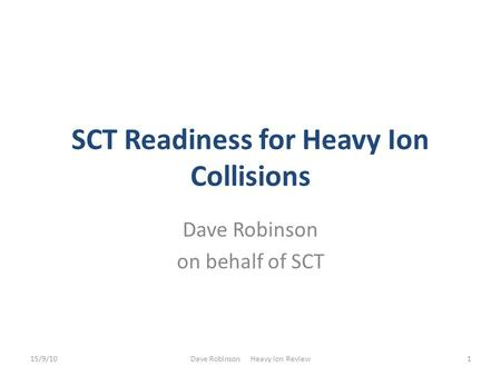 SCT Readiness for Heavy Ion Collisions Dave Robinson on behalf of SCT 15/9/101Dave Robinson Heavy Ion Review.